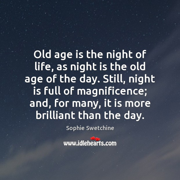 Old age is the night of life, as night is the old Sophie Swetchine Picture Quote