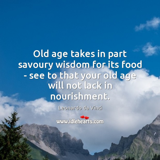 Old age takes in part savoury wisdom for its food – see Image