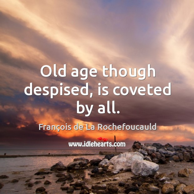 Image, Old age though despised, is coveted by all.