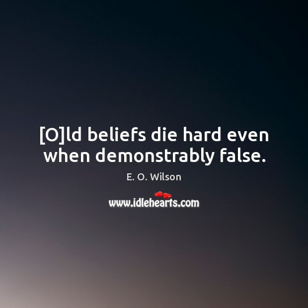 Image, [O]ld beliefs die hard even when demonstrably false.