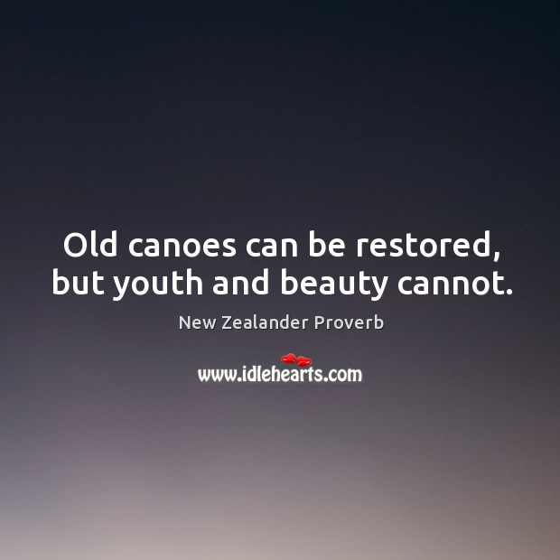 Image, Old canoes can be restored, but youth and beauty cannot.