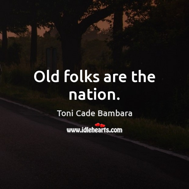 Old folks are the nation. Toni Cade Bambara Picture Quote