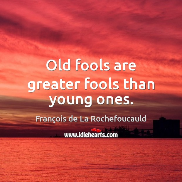 Image, Old fools are greater fools than young ones.