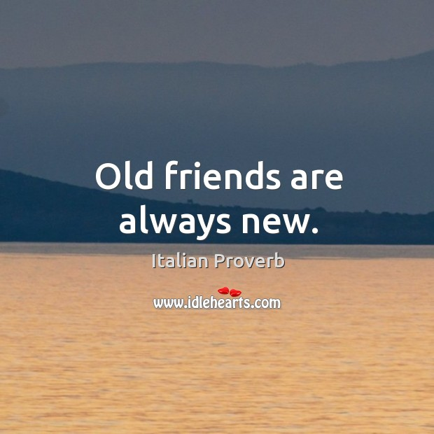 Old friends are always new. Image