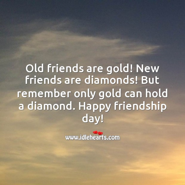 Image, Old friends are gold! New friends are diamonds !