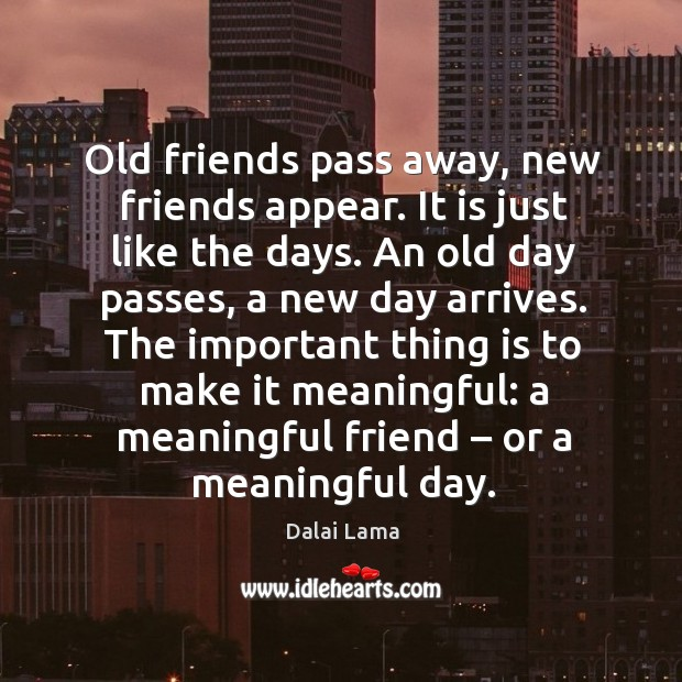 Image, Old friends pass away, new friends appear.
