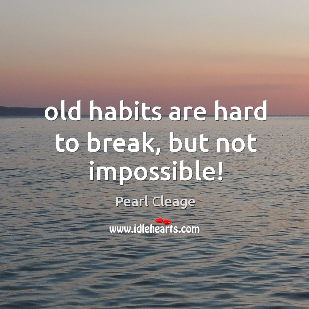 Old habits are hard to break, but not impossible! Pearl Cleage Picture Quote