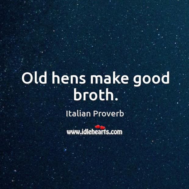 Image, Old hens make good broth.