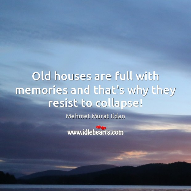 Image, Old houses are full with memories and that's why they resist to collapse!