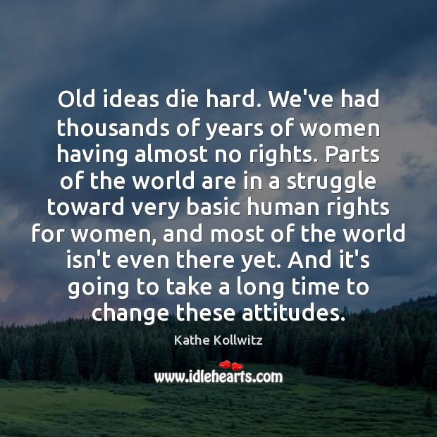 Image, Old ideas die hard. We've had thousands of years of women having