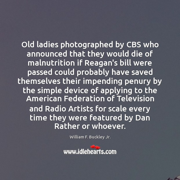 Old ladies photographed by CBS who announced that they would die of William F. Buckley Jr. Picture Quote