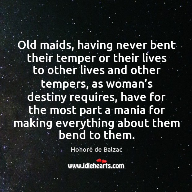Old maids, having never bent their temper or their lives to other lives and other tempers Image