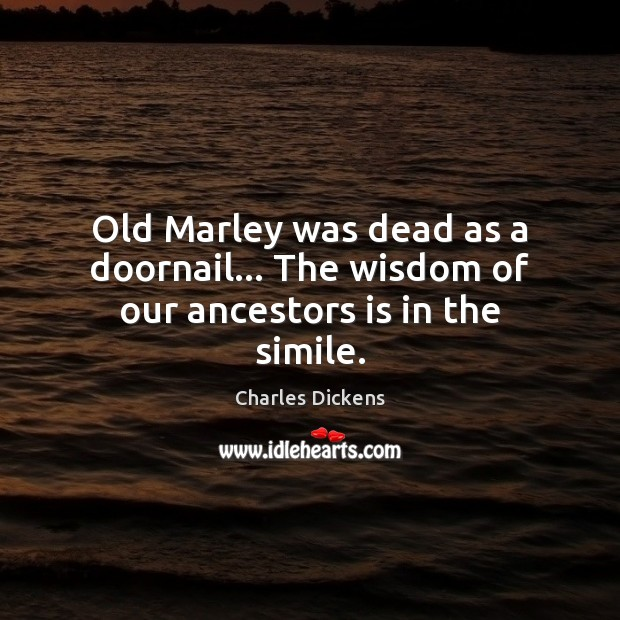 Image about Old Marley was dead as a doornail… The wisdom of our ancestors is in the simile.