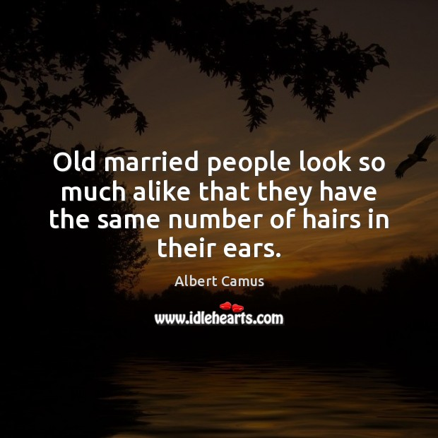 Old married people look so much alike that they have the same Albert Camus Picture Quote
