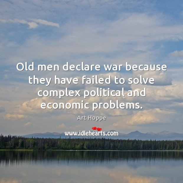 Image, Old men declare war because they have failed to solve complex political