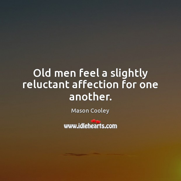 Old men feel a slightly reluctant affection for one another. Image