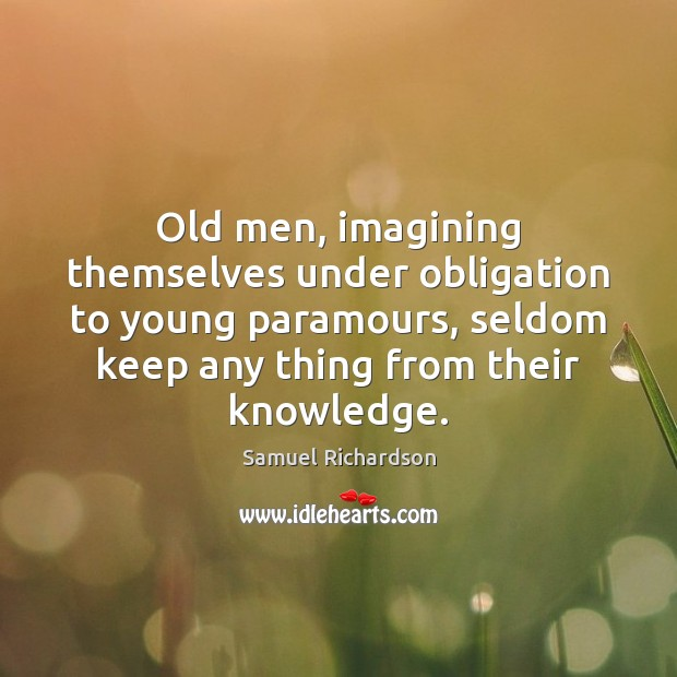 Old men, imagining themselves under obligation to young paramours, seldom keep any Image