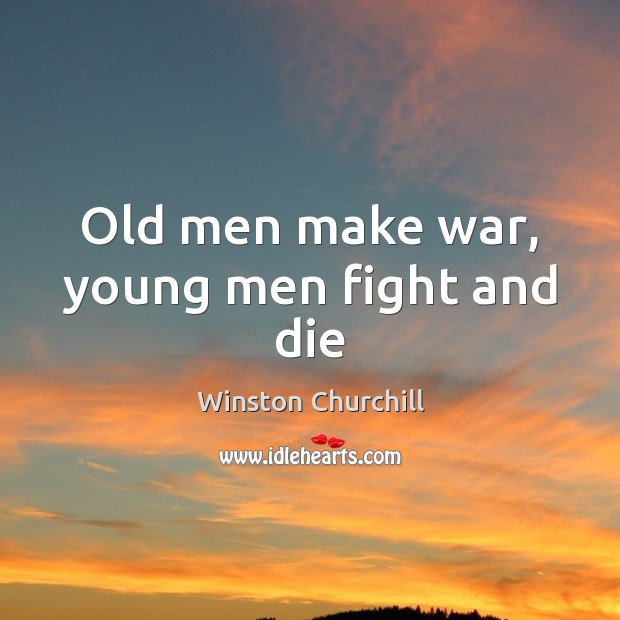 Image, Old men make war, young men fight and die