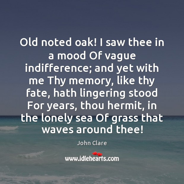Old noted oak! I saw thee in a mood Of vague indifference; Image