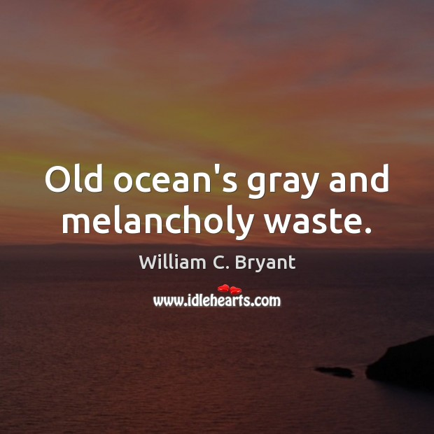 Old ocean's gray and melancholy waste. Image