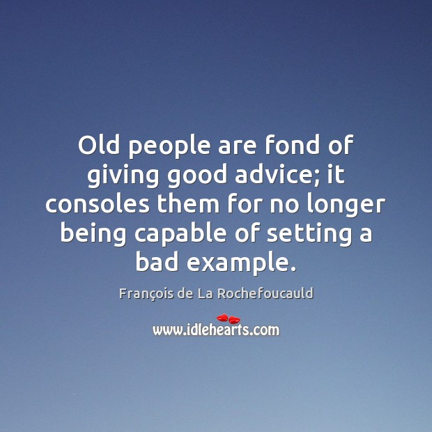 Image, Old people are fond of giving good advice; it consoles them for