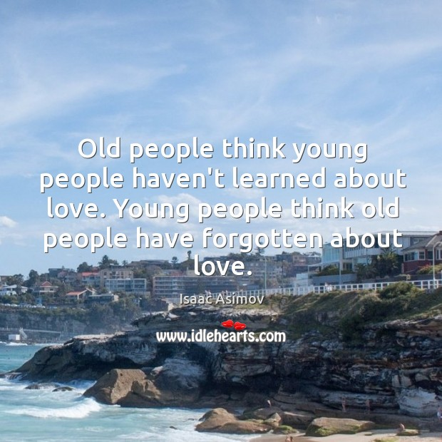 Old people think young people haven't learned about love. Young people think Image