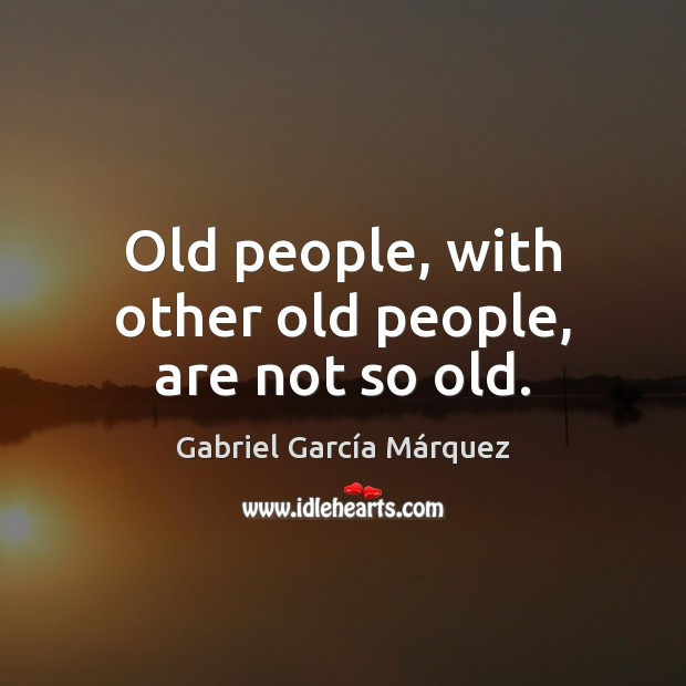 Old people, with other old people, are not so old. Image