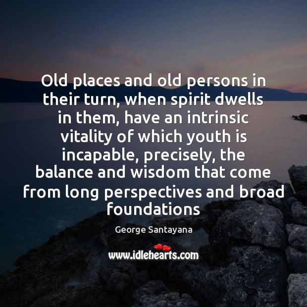 Old places and old persons in their turn, when spirit dwells in Image