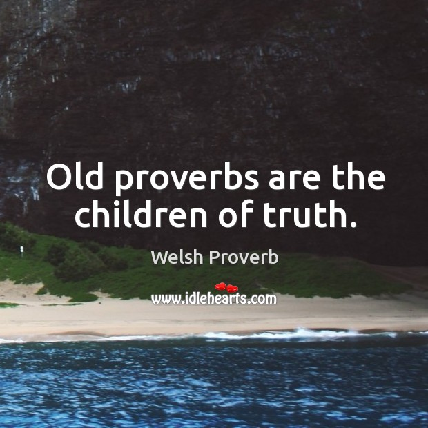 Old proverbs are the children of truth. Welsh Proverbs Image