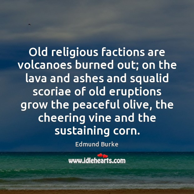 Old religious factions are volcanoes burned out; on the lava and ashes Image