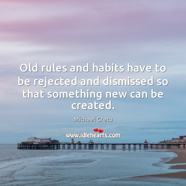 Old rules and habits have to be rejected and dismissed so that Image