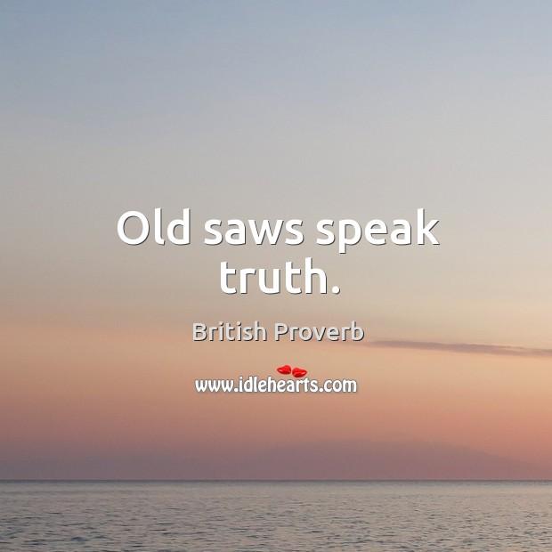Old saws speak truth. British Proverbs Image