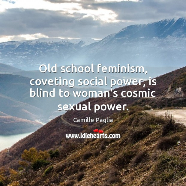 Old school feminism, coveting social power, is blind to woman's cosmic sexual power. Image