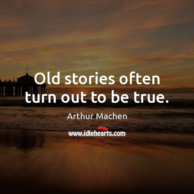 Old stories often turn out to be true. Image