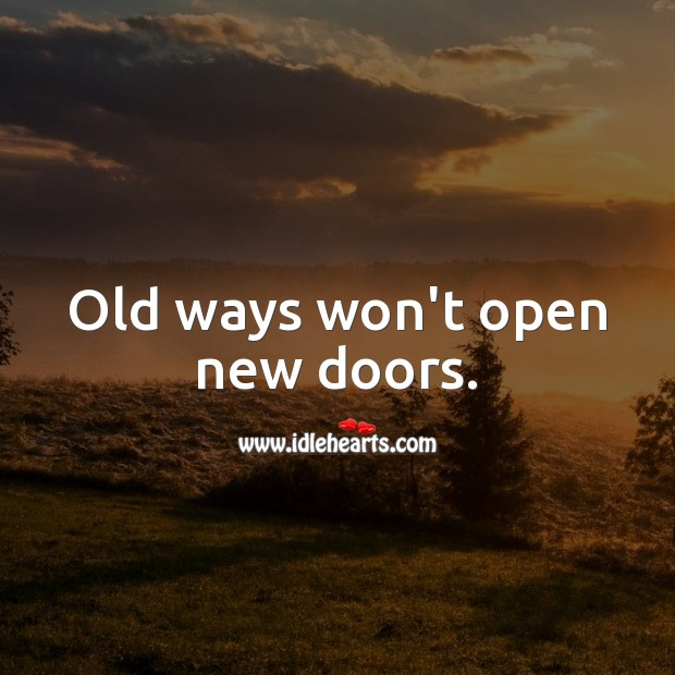 Old ways won't open new doors. Motivational Quotes Image