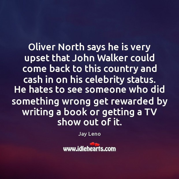 Image about Oliver North says he is very upset that John Walker could come