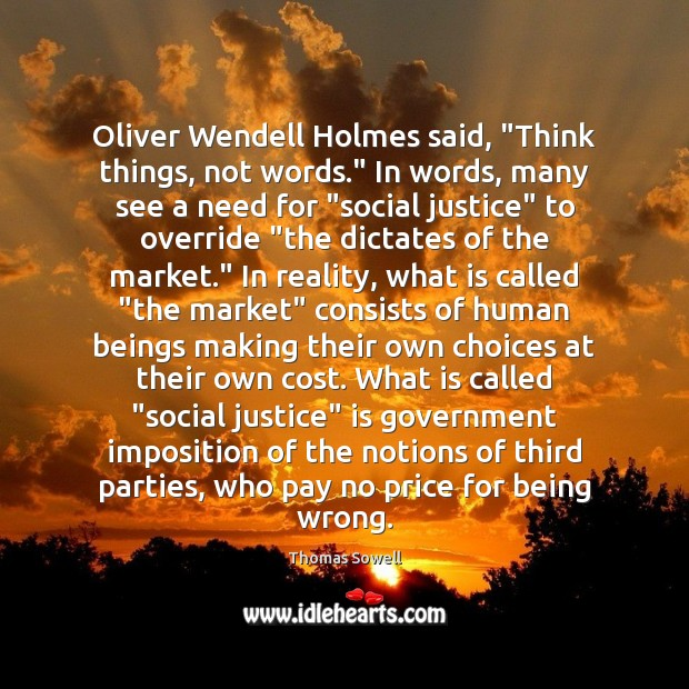 "Oliver Wendell Holmes said, ""Think things, not words."" In words, many see Thomas Sowell Picture Quote"