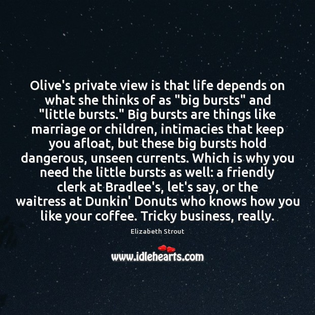 Olive's private view is that life depends on what she thinks of Elizabeth Strout Picture Quote
