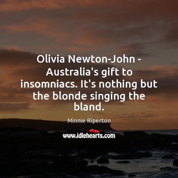 Image, Olivia Newton-John – Australia's gift to insomniacs. It's nothing but the blonde
