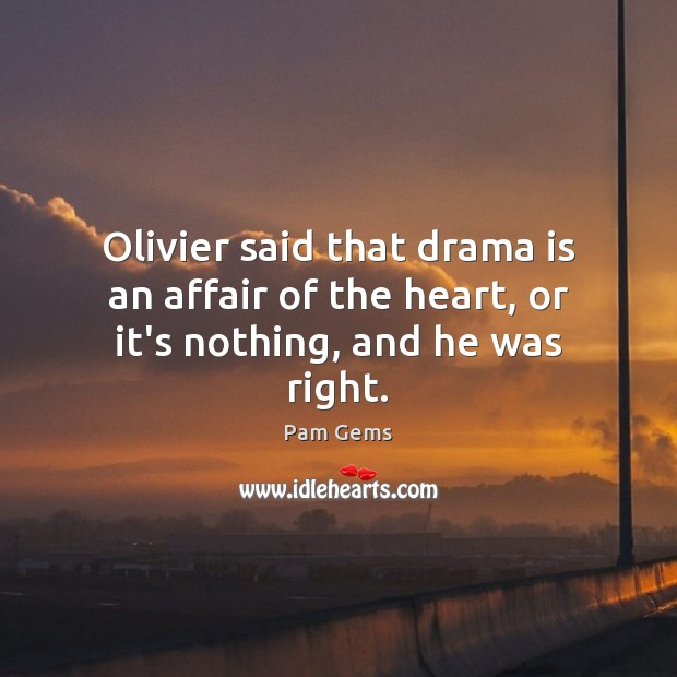 Olivier said that drama is an affair of the heart, or it's nothing, and he was right. Image