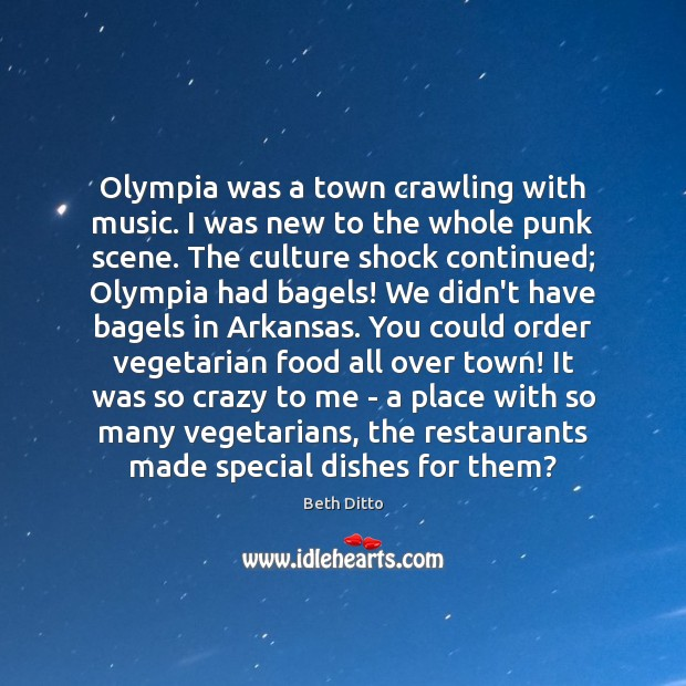 Olympia was a town crawling with music. I was new to the Beth Ditto Picture Quote