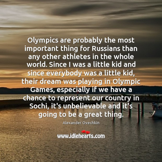 Image, Olympics are probably the most important thing for Russians than any other