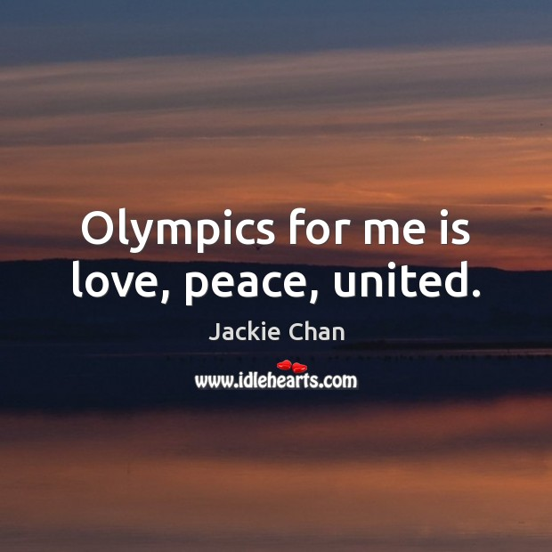 Jackie Chan Picture Quote image saying: Olympics for me is love, peace, united.
