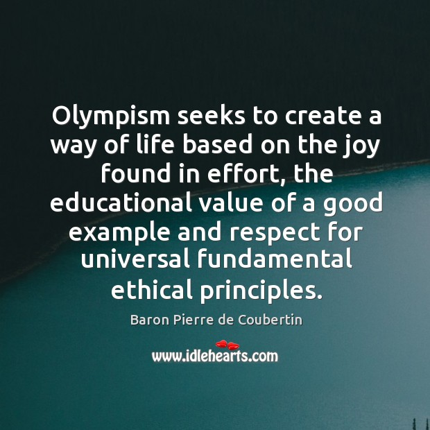 Olympism seeks to create a way of life based on the joy found in effort Baron Pierre de Coubertin Picture Quote