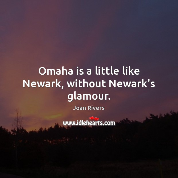 Omaha is a little like Newark, without Newark's glamour. Image