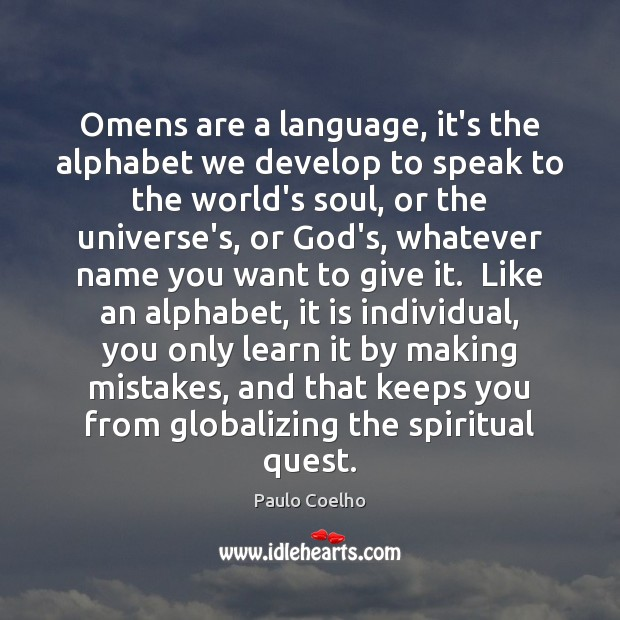 Image, Omens are a language, it's the alphabet we develop to speak to