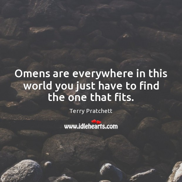 Omens are everywhere in this world you just have to find the one that fits. Image