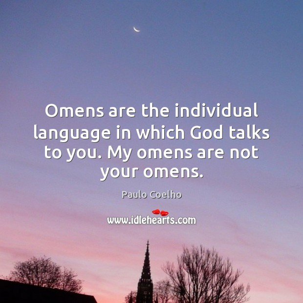 Omens are the individual language in which God talks to you. My omens are not your omens. Image