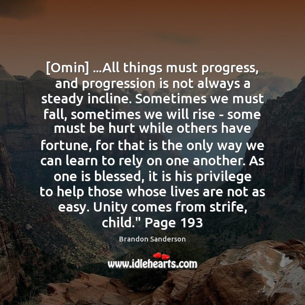 [Omin] …All things must progress, and progression is not always a steady Brandon Sanderson Picture Quote
