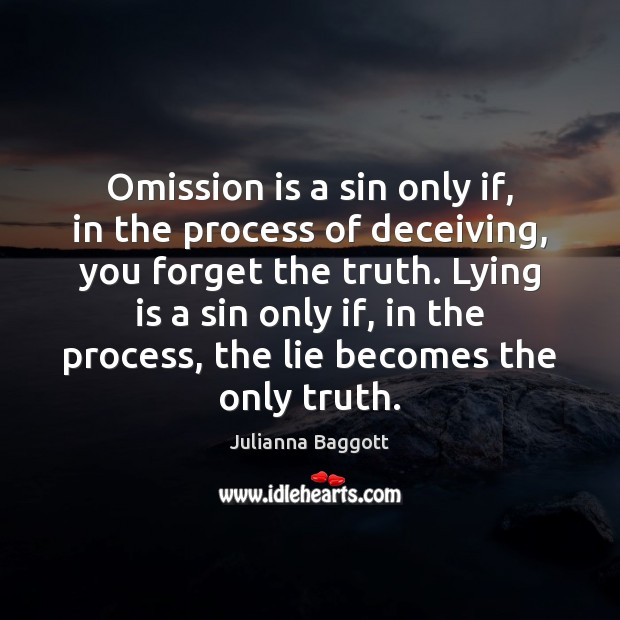 Omission is a sin only if, in the process of deceiving, you Julianna Baggott Picture Quote